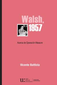 Walsh, 1957. Acerca de Operación Masacre