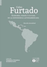 Celso Furtado. Economía, poder y cultura en la dependencia latinoamericana
