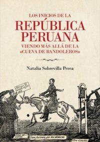 Los inicios de la república peruana. Viendo más allá de la «cueva de bandoleros»