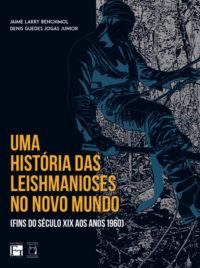 Uma História das Leishmanioses no Novo Mundo (fins do século XIX aos anos 1960)