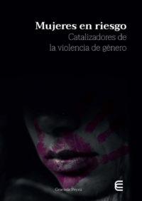 Mujeres en riesgo Catalizadores de la violencia de género