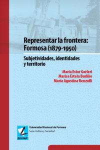 Representar la frontera: Formosa (1879-1950) Subjetividades, identidades y territorio